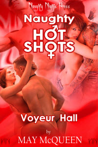 Naughty Hot Shots - Voyeur Hall by May McQueen